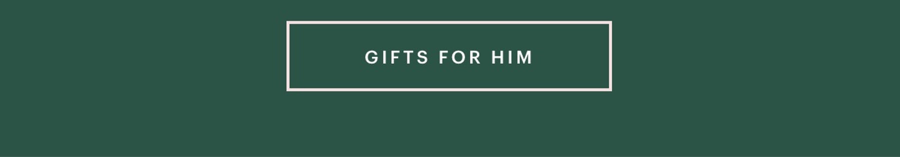 Gifts for him.