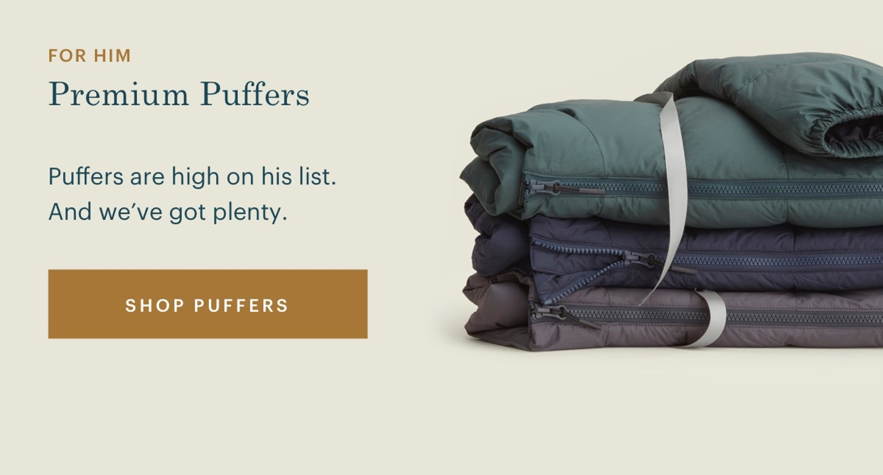 Premium Puffers. Puffers are high on his list. And we've got plenty.